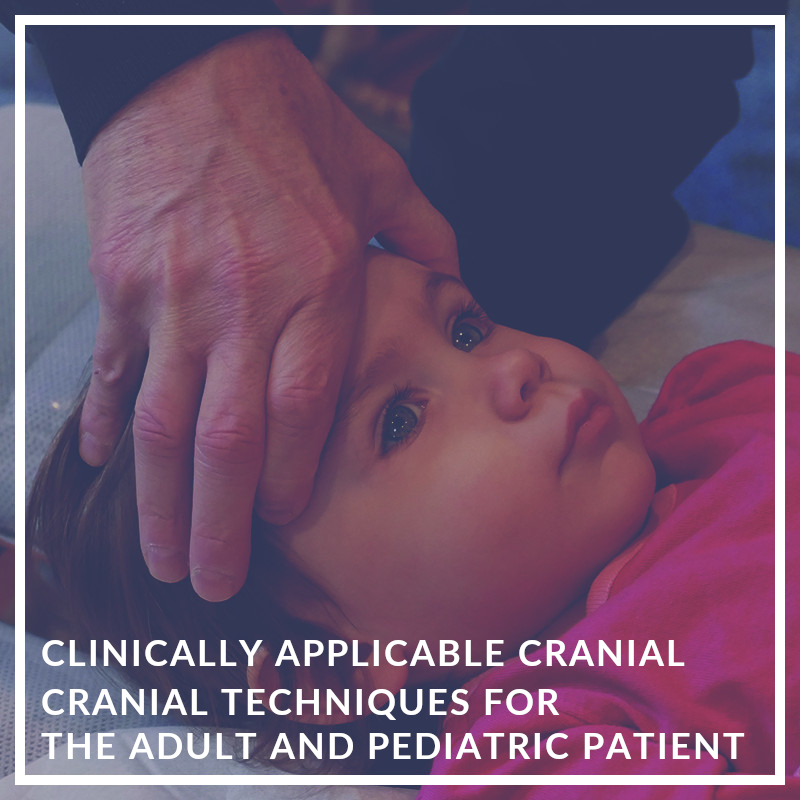 Clinically Applicable Cranial Techniques for the Adult and Pediatric Patient