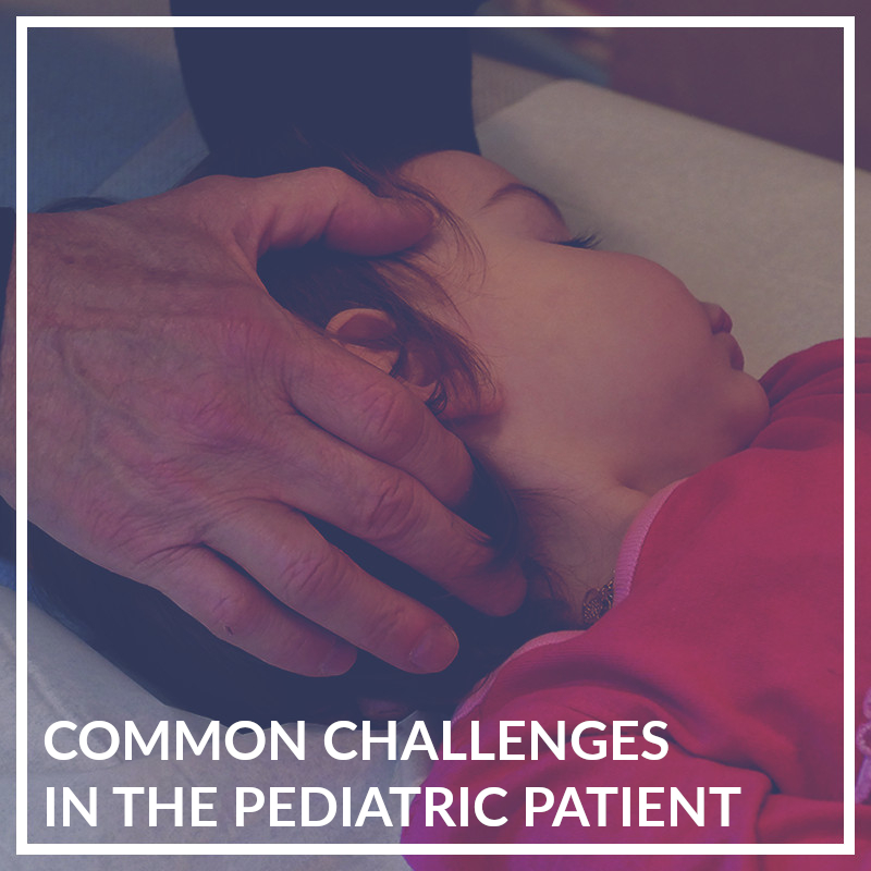 Common Challenges in the Pediatric Patient